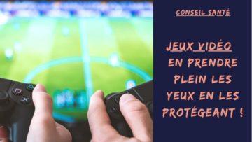 Jeux vidéo : en prendre plein les yeux en les protégeant !